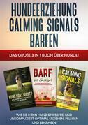 Hundeerziehung | Calming Signals | Barfen: Das große 3 in 1 Buch über Hunde! - Wie Sie Ihren Hund stressfrei und unkompliziert optimal erziehen, pflegen und ernähren