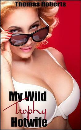 My Wild Trophy Hotwife