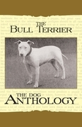 The Bull Terrier - A Dog Anthology (A Vintage Dog Books Breed Classic)