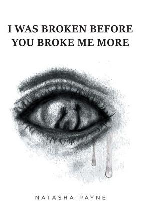 I Was Broken Before You Broke Me More