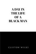 A Day In the Life of a Black Man