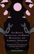 The Haitian Revolution, the Harlem Renaissance, and Caribbean Négritude