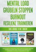 Mental Load | Grübeln stoppen | Burnout | Resilienz trainieren: Das große 4 in 1 Buch! Wie Sie negative Gedanken durch positives Denken ersetzen, innere Blockaden lösen, Ängste und Depressionen loswerden, um endlich sorgenfrei zu leben