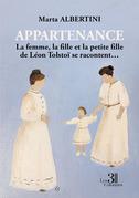 Appartenance - La femme, la fille et la petite fille de Léon Tolstoï se racontent…