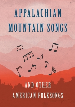 Appalachian Mountain Songs and Other American Folksongs
