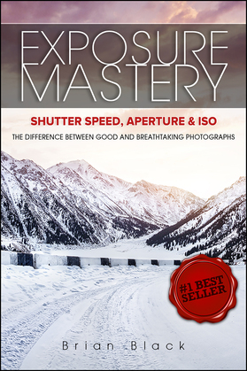 Exposure Mastery: Aperture, Shutter Speed & ISO: The Difference Between Good and Breathtaking Photographs