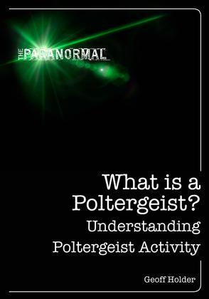 What is a Poltergeist?: Understanding Poltergeist Activity