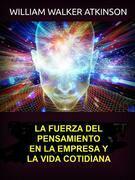 La fuerza del pensamiento en la empresa y la vida cotidiana (Traducido)
