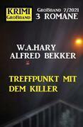 Treffpunkt mit dem Killer: Krimi Großband 7/2021