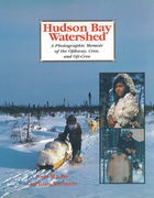 Hudson Bay Watershed: A Photographic Memoir of the Ojibway, Cree, and Oji-Cree