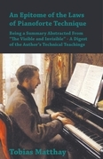 """An Epitome of the Laws of Pianoforte Technique - Being a Summary Abstracted From """"The Visible and Invisible"""" - A Digest of the Author's Technical Teachings"""