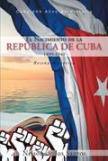El Nacimiento de la República de Cuba 1899-1940