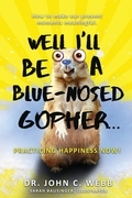 Well I'll Be a Blue-Nosed Gopher...Practicing Happiness Now!