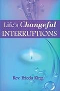 Life's Changeful Interruptions