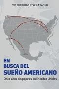EN BUSCA DEL SUEÑO AMERICANO (Once años sin papeles en Estados Unidos)
