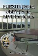 PURSUE Jesus, OBEY Jesus, LIVE for Jesus