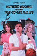 Muttered Musings and Other True-to-Life Mix Ups