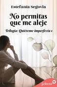 No permitas que me aleje (Trilogía Quiéreme imperfecta 1)