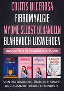 Colitis ulcerosa | Fibromyalgie | Myome selbst behandeln | Blähbauch loswerden - Das große 4 in 1 Selbsthilfe-Buch: Von der Diagnose, über die Therapie bis zu ganzheitlicher Gesundheit