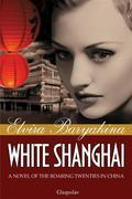 White Shanghai: A Novel of the Roaring Twenties in China