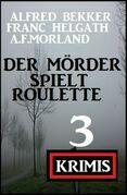 Der Mörder spielt Roulette: 3 Krimis