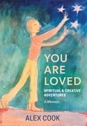 You Are Loved, Spiritual and Creative Adventures, A Memoir