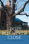 I Doze but Never Close