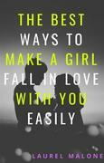 The Best Ways To Make A Girl Fall In Love With You Easily