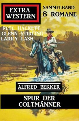 Spur der Coltmänner: Extra Western Sammelband 8 Romane