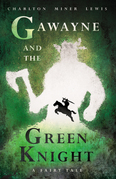 Gawayne and the Green Knight - A Fairy Tale