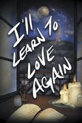 I'll Learn to Love Again