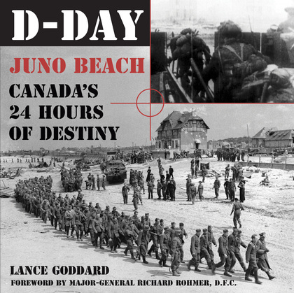 D-Day: Juno Beach, Canada's 24 Hours of Destiny