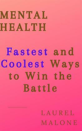 MENTAL HEALTH: Fastest and Coolest Ways to Win the Battle
