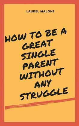 How to Be a Great Single Parent Without Any Struggle