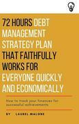 72 Hours Debt Management Strategy Plan That Faithfully Works for Everyone Quickly And Economicaly