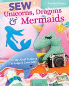 Sew Unicorns, Dragons & Mermaids