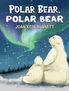 Polar Bear, Polar Bear