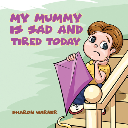 My Mummy Is Sad and Tired Today