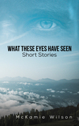 What These Eyes Have Seen