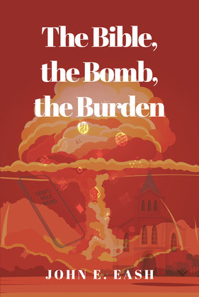 The Bible, the Bomb, the Burden