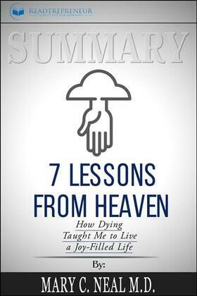 Summary: 7 Lessons from Heaven: How Dying Taught Me to Live a Joy-Filled Life