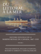 Du littoral à la mer: Histoire officielle de la Marine royale du Canada, 1867-1939, Volume I