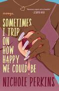 Sometimes I Trip On How Happy We Could Be