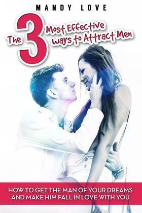 The 3 most effective ways to attract men