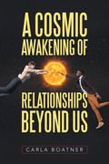 A Cosmic Awakening of Relationships Beyond Us