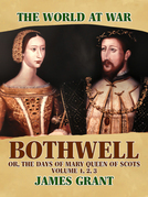Bothwell, Or, The Days of Mary Queen of Scots, Volume 1, 2, 3