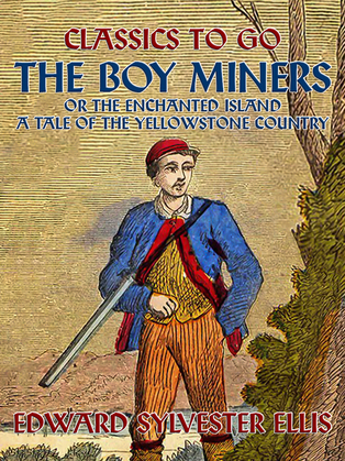 The Boy Miners, or, The Enchanted Island, A Tale Of the Yellowstone Country