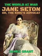 Jane Seton, or, The King's Advocat