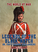 Legends of the Black Watch, or, Forty-Second Highlanders
