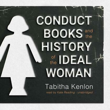 Conduct Books and the History of the Ideal Woman